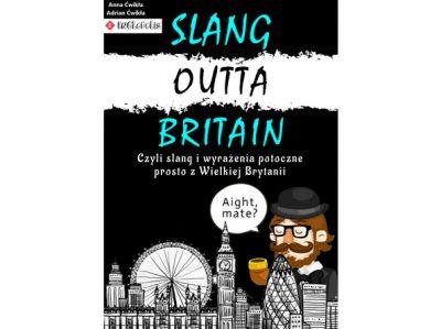 Slang Outta Britain: czyli slang i wyrażenia potoczne prosto z Wielkiej Brytanii